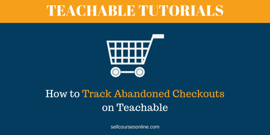 Track Abandoned Checkouts on Teachable