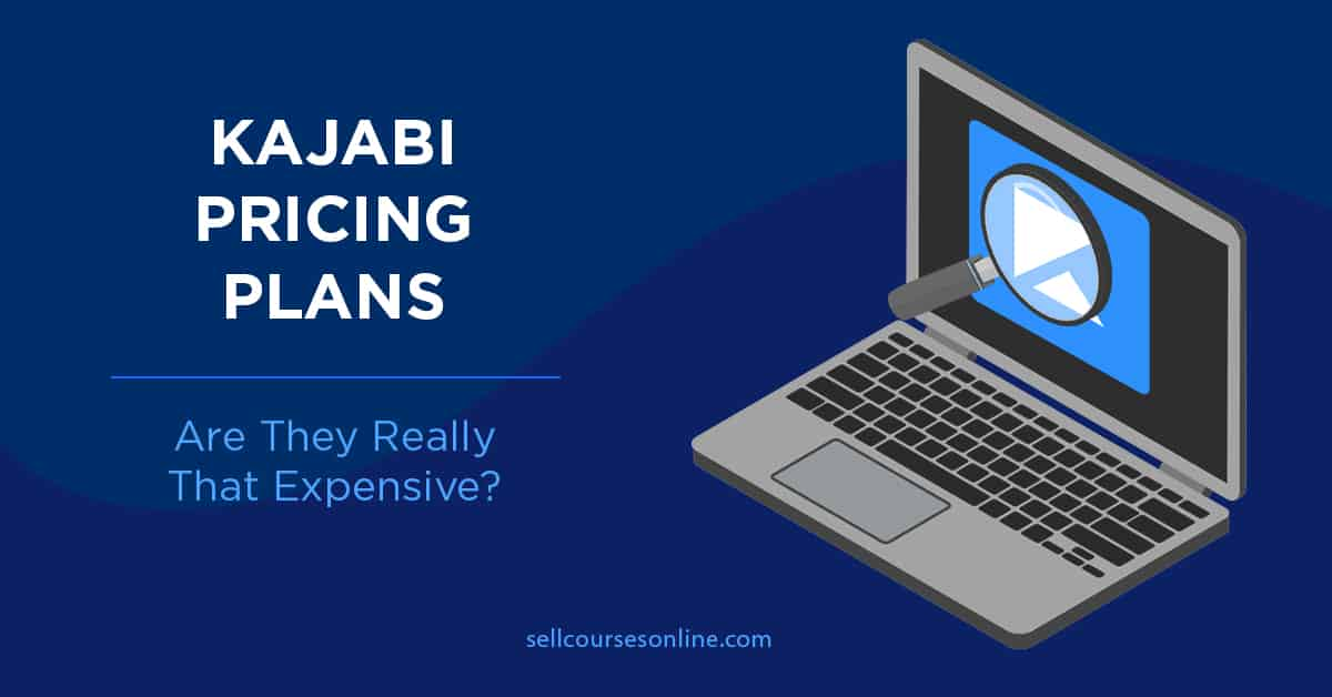 Kajabi Pricing Plans: Are They Really That Expensive?
