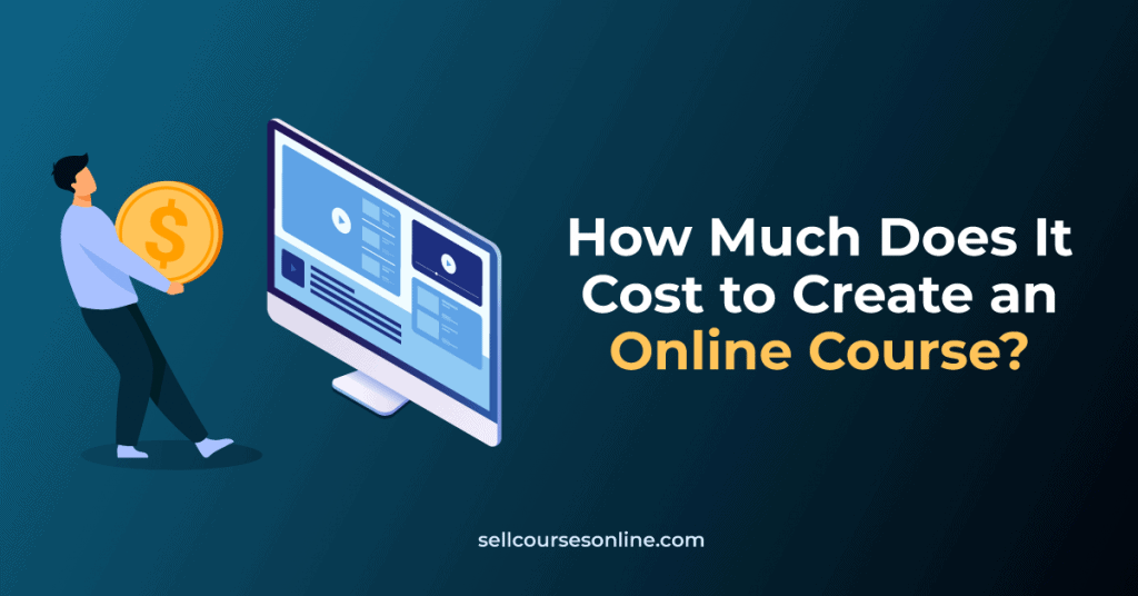How Much Does It Cost to Create an Online Course?