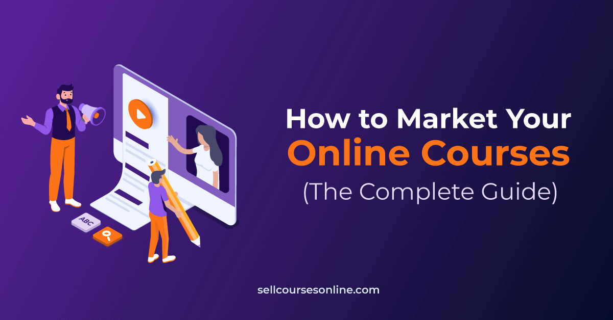 How to Market Online Courses in 2021 (36 Proven Strategies)
