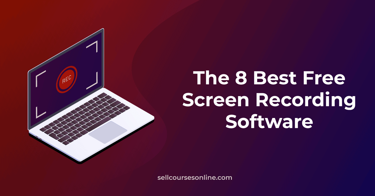 The 8 Best Free Screen Recording Software in 2021