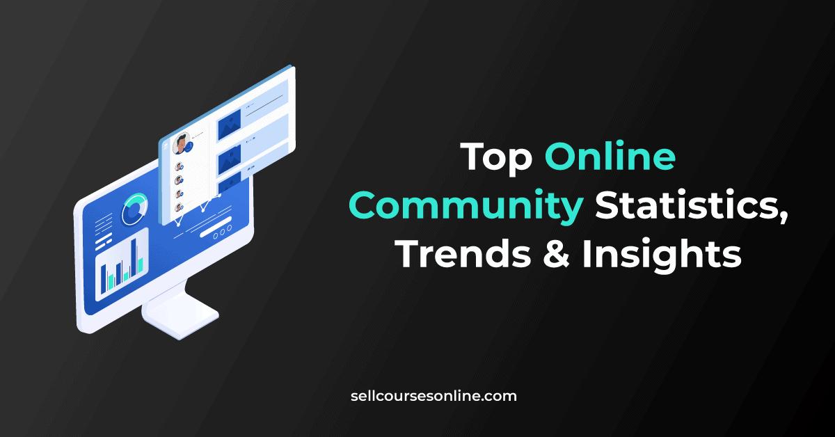 Top 42 Online Community Statistics & Trends for 2021